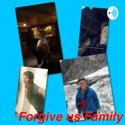 Forgive us family