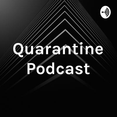 Quarantine Podcast
