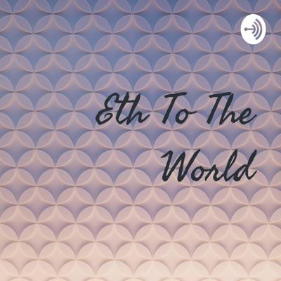 Eth To The World