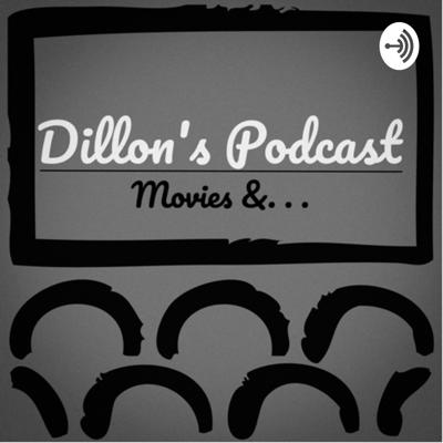Dillon's Podcast: Movies &. . .