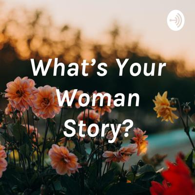 What's Your Woman Story? With Ms. Holly Funderburk