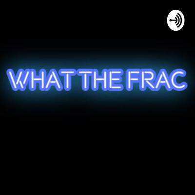 What The Frac?