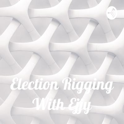 Election Rigging With Ejjy