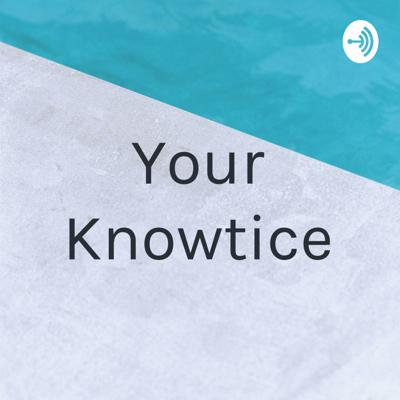 Your Knowtice