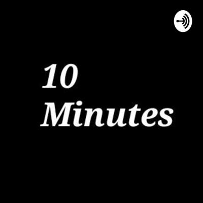 10 minutes podcast