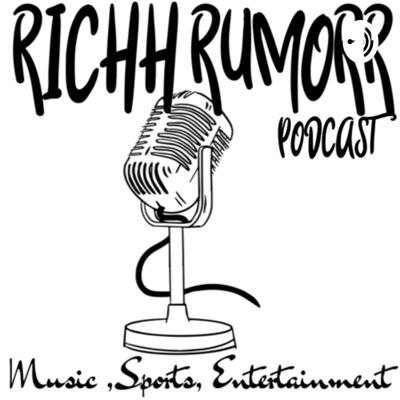 RICHH RUMORR PODCAST