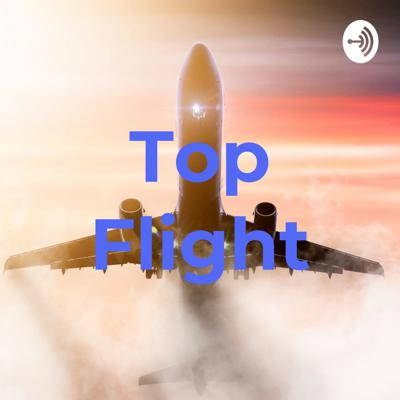 Top Flight Podcast Ep:1