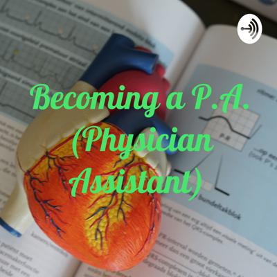 Becoming a P.A. (Physician Assistant)