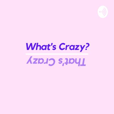 What's Crazy
