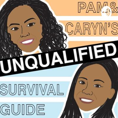 Pam & Caryn's Unqualified Survival Guide