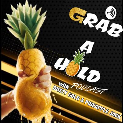 Grab A Hold with Dusty Gold & Pineapple Jack