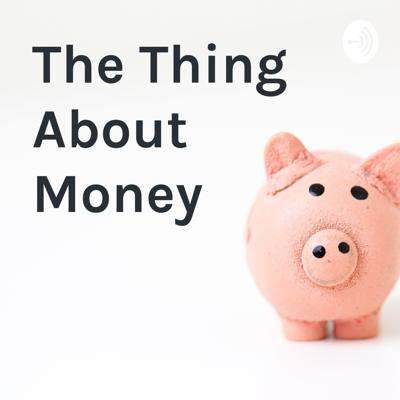 The Thing About Money