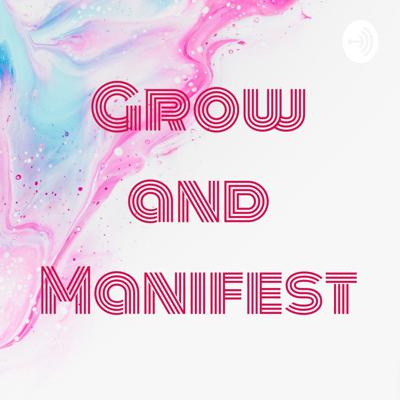 Grow and Manifest