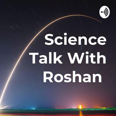 Science Talk With Roshan