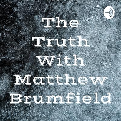 The Truth With Matthew Brumfield