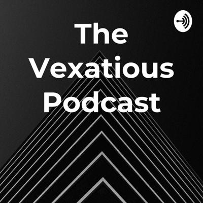 The Vexatious Podcast
