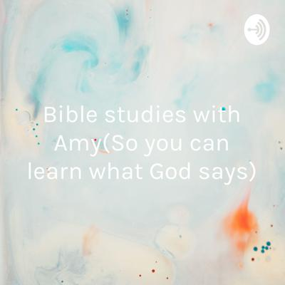 Bible studies with Amy(So you can learn what God says)