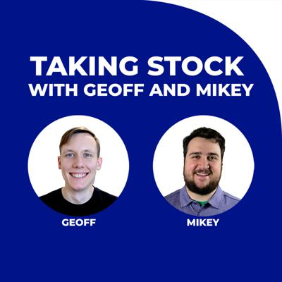 Taking Stock with Geoff and Mikey