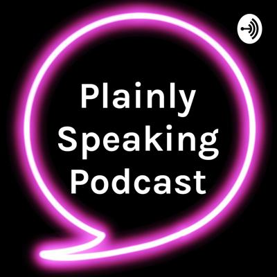Plainly Speaking Podcast