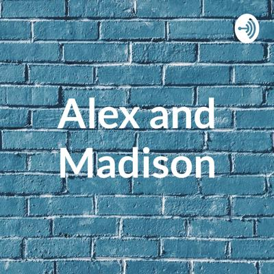 Alex and Madison