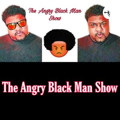 The Angry Black Man Show