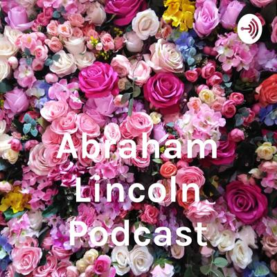 Abraham Lincoln Podcast