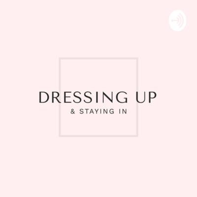 DRESSING UP AND STAYING IN