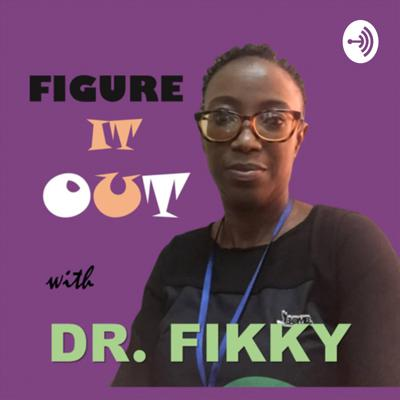 Figure It Out With Dr Fikky