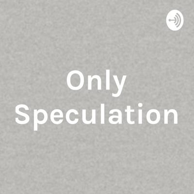 Only Speculation