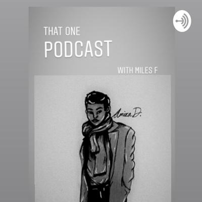 That one podcast with miles