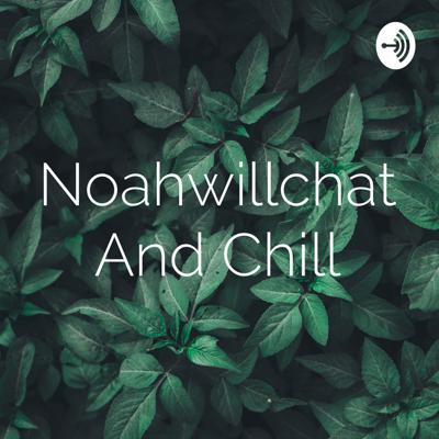 Noahwillchat And Chill