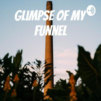 Glimpse Of My Funnel