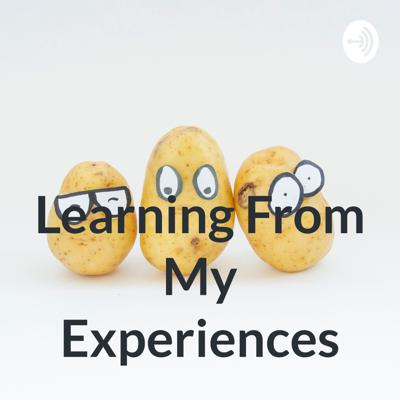 Learning From My Experiences