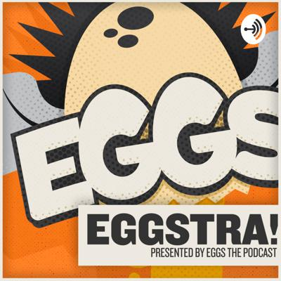 Eggstra! By Eggs the Podcast