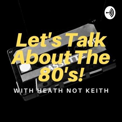 Discussing anything 80's. Your host Heath Not Keith will talk about movies, music, and anything in between!