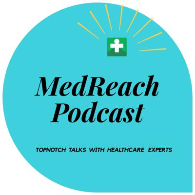 MedReach - Top Notch Talks With Healthcare Experts