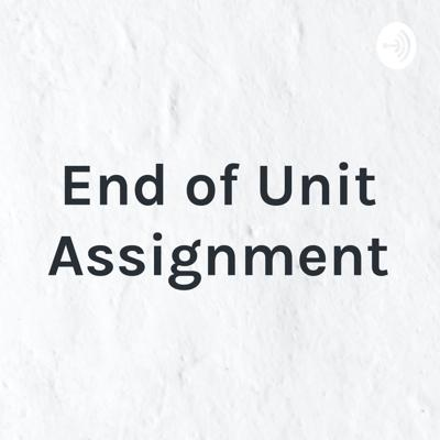 End of Unit Assignment
