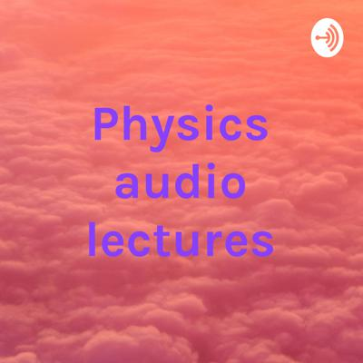 Physics audio lectures
