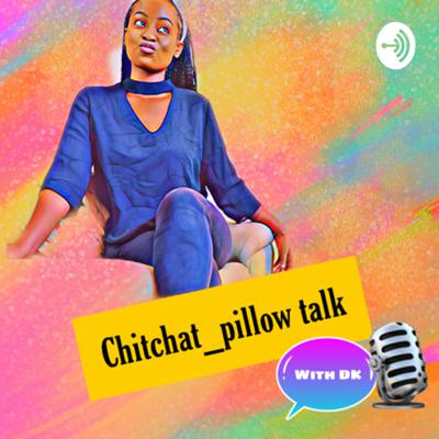 Chitchat_pillow talk with DK