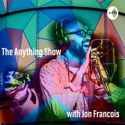 THE ANYTHING SHOW WITH JON FRANCOIS