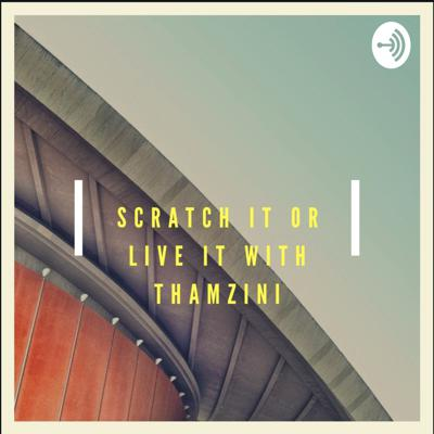 Scratch It Or Live It With Thamzini