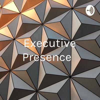 Executive Presence : Your Personal Power