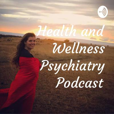 Health and Wellness Psychiatry Podcast