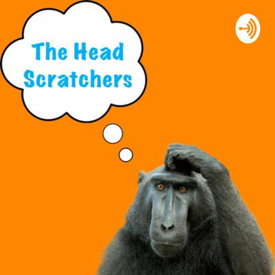 The head Scratchers is a weekly podcast. It will be about whatever comes to mind, just two open minded guys having some good vibes and laughs.