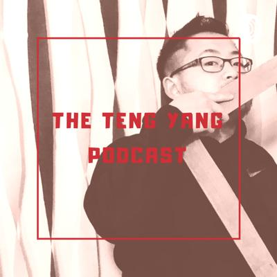 The Teng Yang Podcast