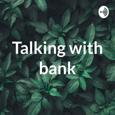 Talking with bank