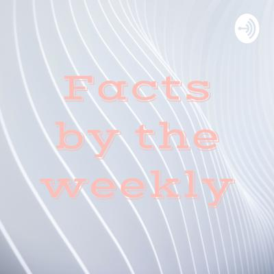Facts by the weekly