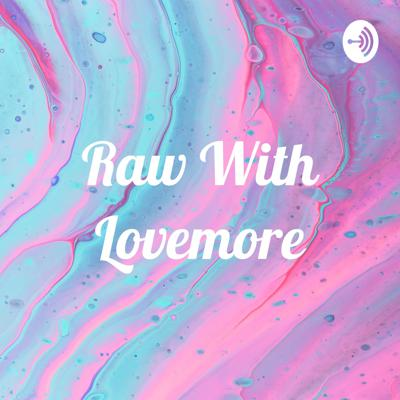 Raw With Lovemore