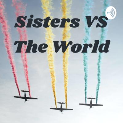 Sisters VS The World