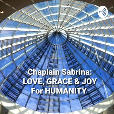 Chaplain Sabrina: LOVE, GRACE & JOY for HUMANITY